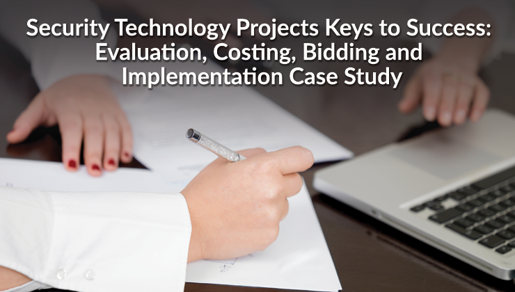 Security Technology Projects Keys to Success: Evaluation, Costing, Bidding and Implementation Case Study