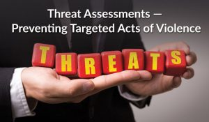 Threat Assessments: Developing Teams to Plan, Prevent and Protect