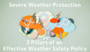 Severe Weather Protection – 3 Pillars of an Effective Weather Safety Policy