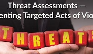 Threat Assessments – Preventing Targeted Acts of Violence